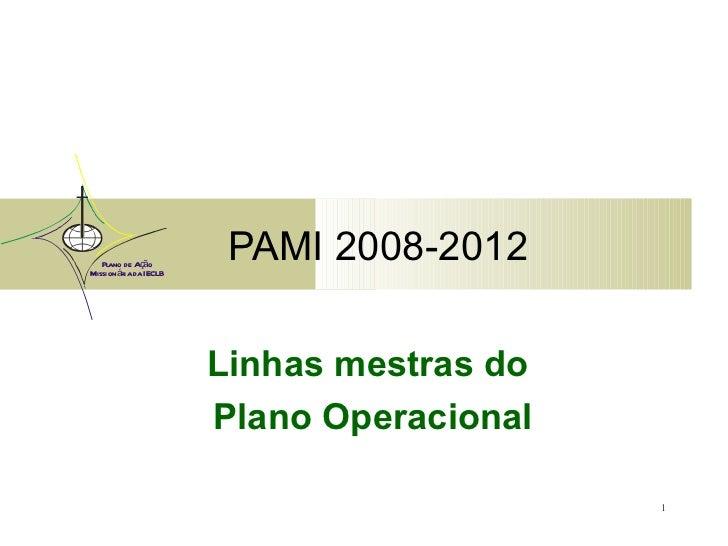 PAMI 2008-2012 Linhas mestras do  Plano Operacional