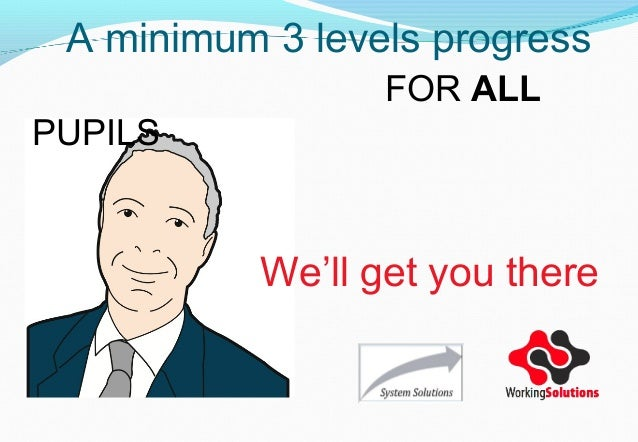 A minimum 3 levels progressFOR ALL PUPILSWe'll get you there