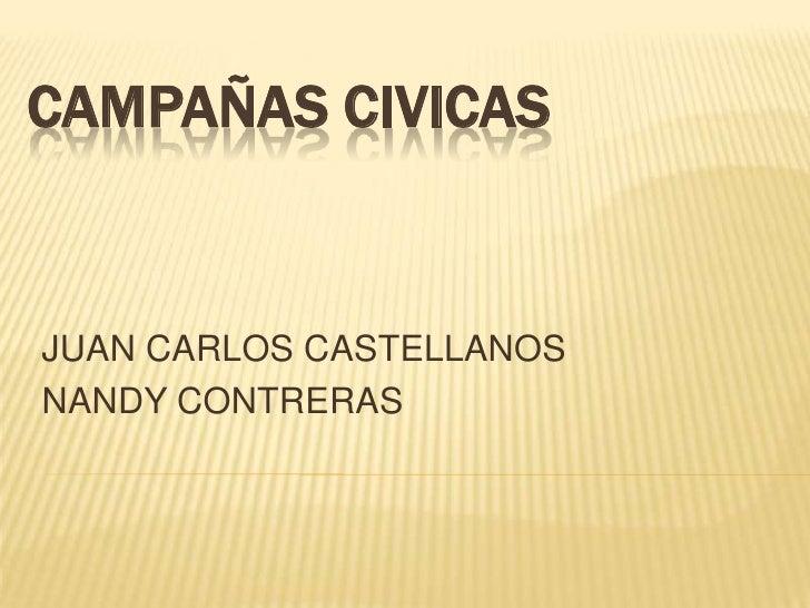 CAMPAÑAS CIVICAS<br />JUAN CARLOS CASTELLANOS <br />NANDY CONTRERAS<br />