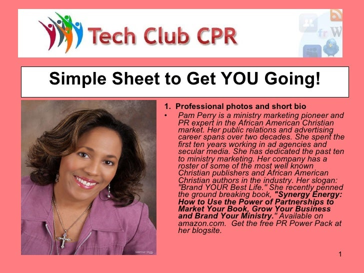 Simple Sheet to Get YOU Going! <ul><li>1.  Professional photos and short bio </li></ul><ul><li>Pam Perry is a ministry mar...