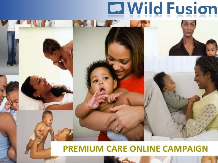 PREMIUM CARE ONLINE CAMPAIGN http://www.wildfusions.com