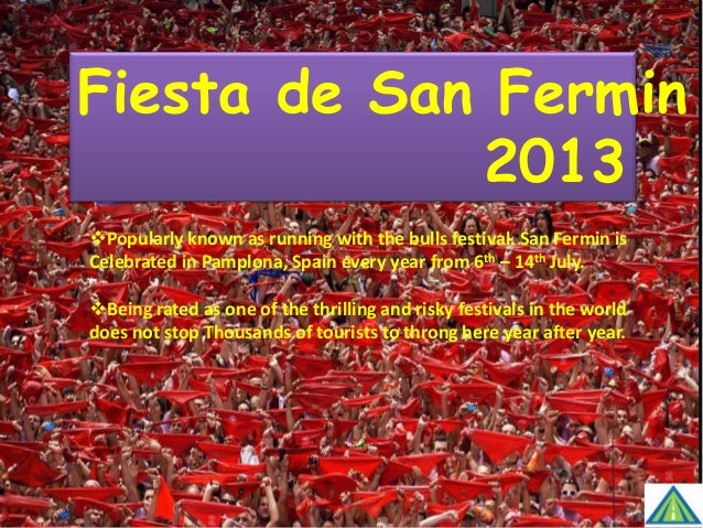 Fiesta de San Fermin 20 Popularly known as running with the bulls festival. San Fermin is Celebrated in Pamplona, Spain e...