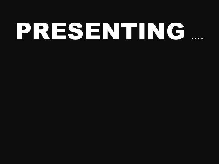 PRESENTING   ….