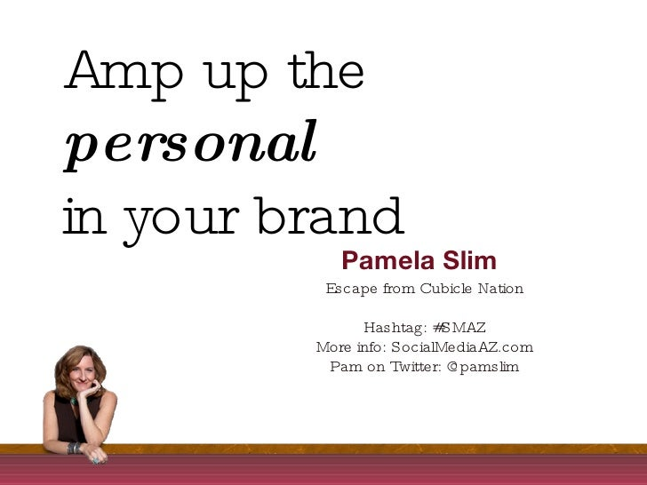 Amp up the personal<br />in your brand<br />Pamela Slim<br />Escape from Cubicle Nation<br />Go here for official SlideCas...