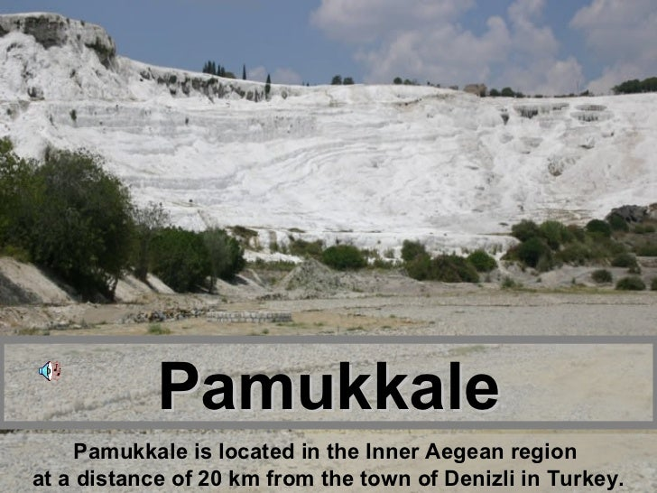 Pamukkale Pamukkale is located in the Inner Aegean region  at a distance of 20 km from the town of Denizli in Turkey .