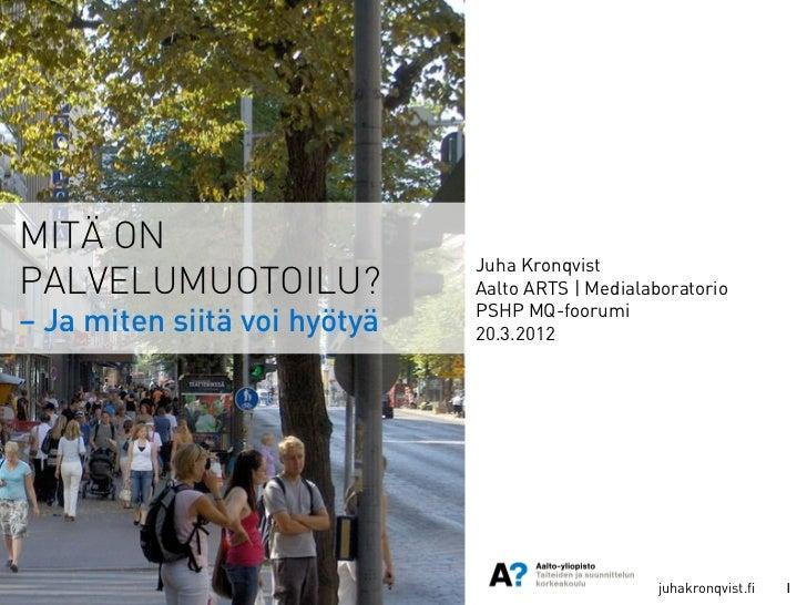 MITÄ ON                              Juha KronqvistPALVELUMUOTOILU?              Aalto ARTS | Medialaboratorio            ...