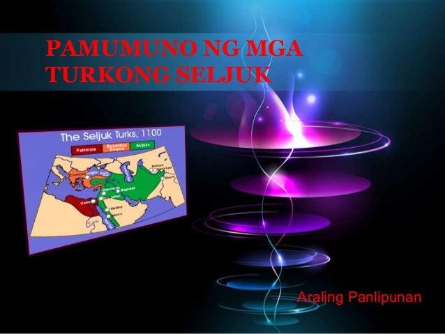 PAMUMUNO NG MGATURKONG SELJUK              Araling Panlipunan