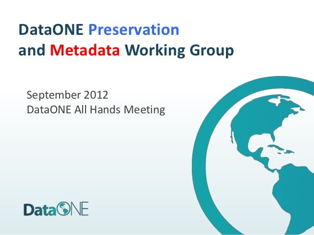 DataONE Preservationand Metadata Working GroupSeptember 2012DataONE All Hands Meeting