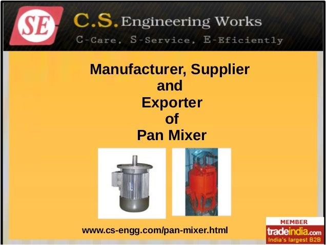 Manufacturer, Supplier and Exporter of Pan Mixer  www.cs-engg.com/pan-mixer.html