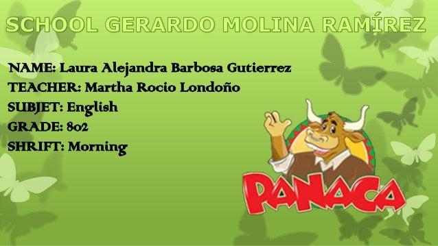 NAME: Laura Alejandra Barbosa GutierrezTEACHER: Martha Rocio LondoñoSUBJET: EnglishGRADE: 802SHRIFT: Morning