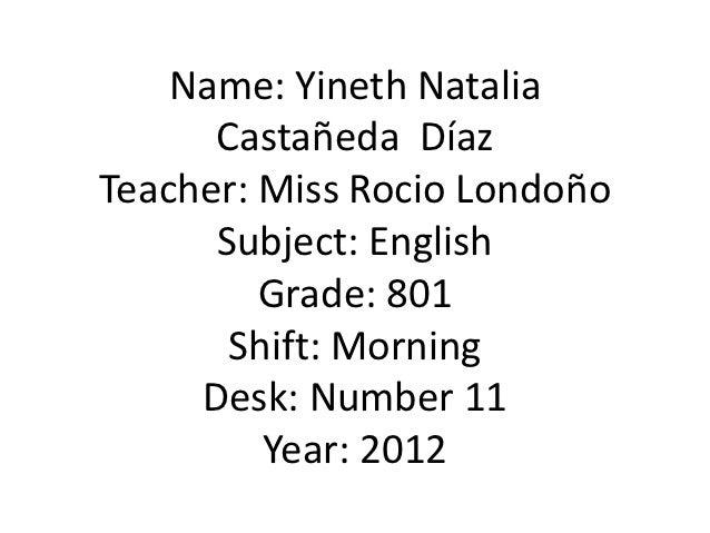 Name: Yineth Natalia      Castañeda DíazTeacher: Miss Rocio Londoño      Subject: English         Grade: 801       Shift: ...