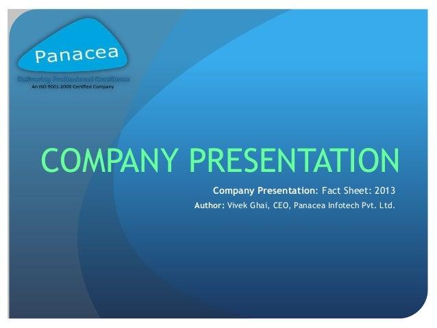 Company Presentation: Fact Sheet: 2013 Author: Vivek Ghai, CEO, Panacea Infotech Pvt. Ltd. COMPANY PRESENTATION