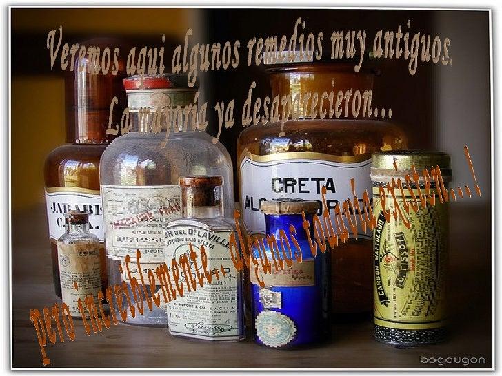 Veremos aqui algunos remedios muy antiguos.  La mayoría ya desaparecieron… pero increiblemente.. algunos todavía existen…!