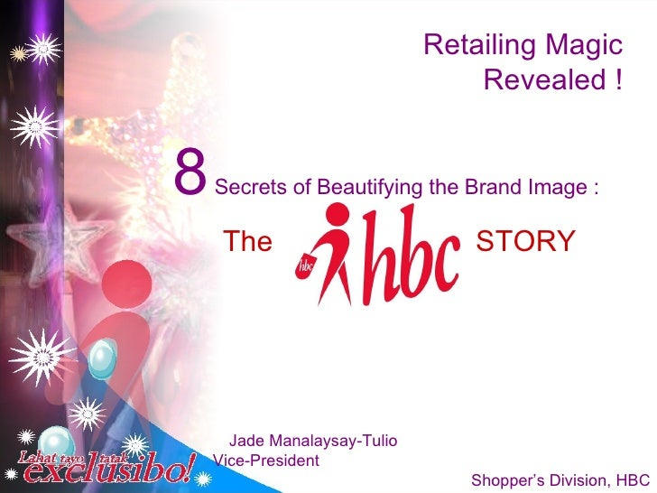 Retailing Magic Revealed ! 8  Secrets of Beautifying the Brand Image : The  STORY Jade Manalaysay-Tulio  Vice-President  S...