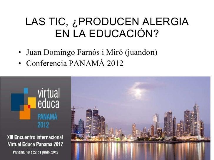 LAS TIC, ¿PRODUCEN ALERGIA EN LA EDUCACIÓN? <ul><li>Juan Domingo Farnós i Miró (juandon) </li></ul><ul><li>Conferencia PAN...