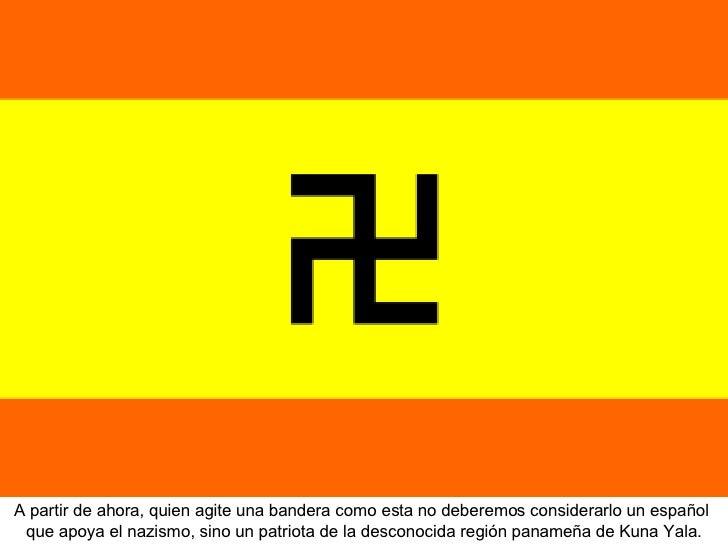 A partir de ahora, quien agite una bandera como esta no deberemos considerarlo un español  que apoya el nazismo, sino un p...