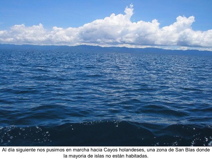 Al día siguiente nos pusimos en marcha hacia Cayos holandeses, una zona de San Blas donde la mayoria de islas no están hab...