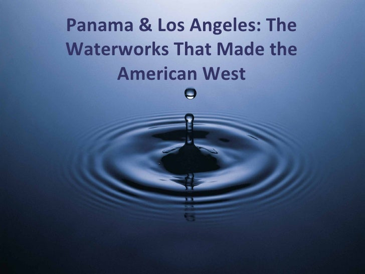 Panama and Los Angeles: the Waterways that made the American West