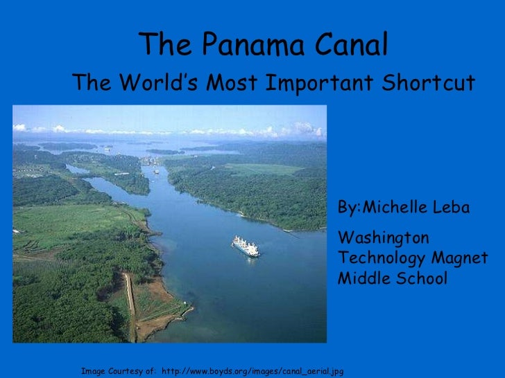 The Panama Canal The World's Most Important Shortcut By:Michelle Leba Washington Technology Magnet Middle School Image Cou...