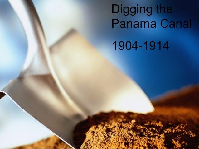 Digging the             Panama Canal               1904-1914Digging the Panama Canal