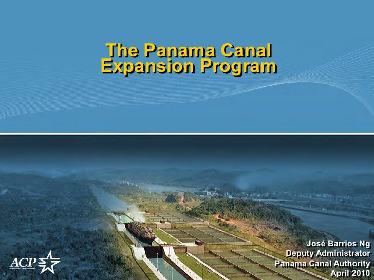 The Panama Canal Expansion Program                           José Barrios Ng                   Deputy Administrator       ...