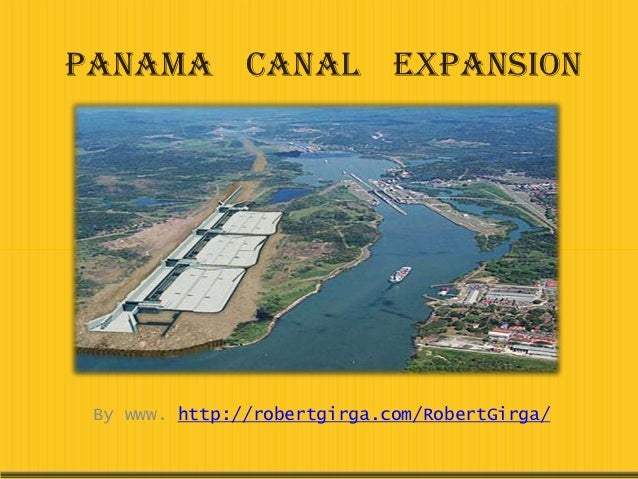 Panama Canal Expansion By www. http://robertgirga.com/RobertGirga/