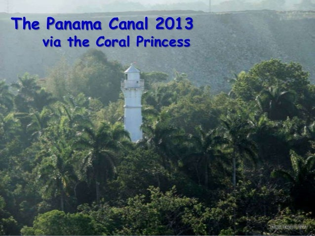 The Panama Canal 2013via the Coral Princess