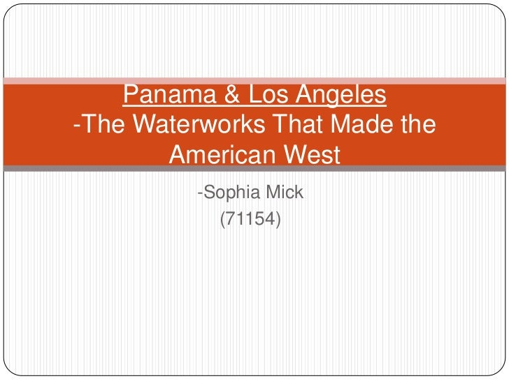Panama & Los Angeles-The Waterworks That Made the       American West         -Sophia Mick           (71154)