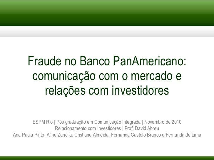 Fraude no Banco PanAmericano: comunicação com o mercado e relações com investidores ESPM Rio | Pós graduação em Comunicaçã...