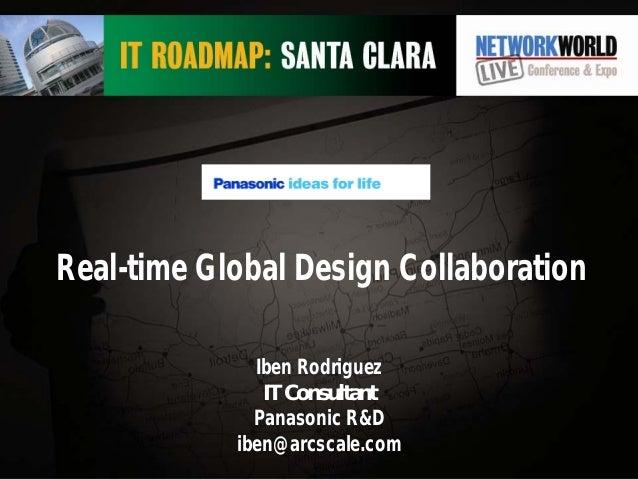 Real-time Global Design Collaboration Iben Rodriguez IT Consultant Panasonic R&D iben@arcscale.com