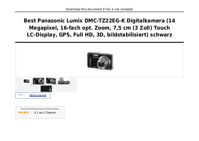 Download this document if link is not clickable Best Panasonic Lumix DMC-TZ22EG-K Digitalkamera (14 Megapixel, 16-fach opt...