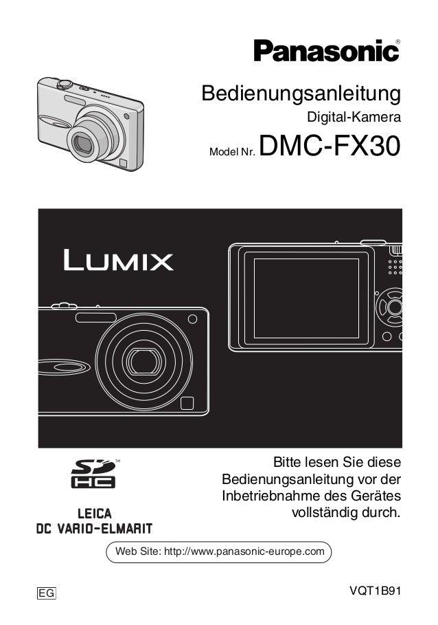 Bedienungsanleitung Digital-Kamera Model Nr. DMC-FX30 VQT1B91 Web Site: http://www.panasonic-europe.com EG Bitte lesen Sie...