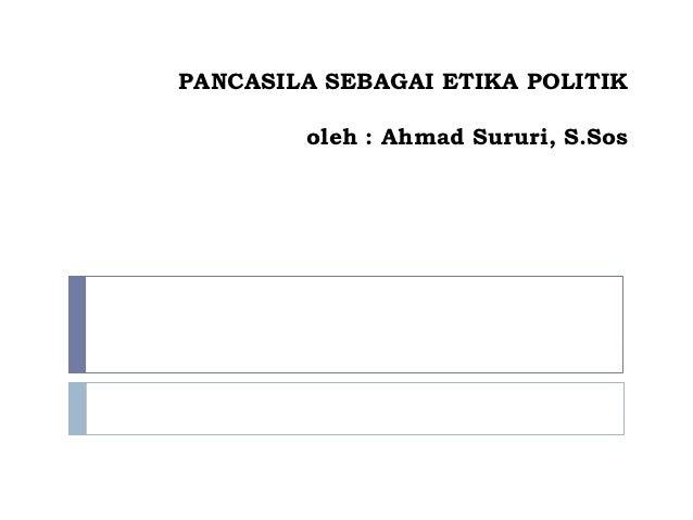 PANCASILA SEBAGAI ETIKA POLITIK        oleh : Ahmad Sururi, S.Sos