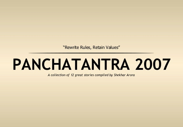 """PANCHATANTRA 2007 A collection of 12 great stories compiled by Shekhar Arora """" Rewrite Rules, Retain Values"""""""