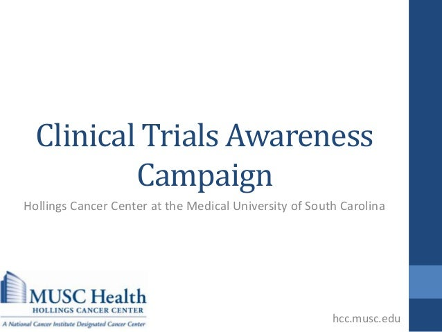Clinical Trials Awareness Campaign Hollings Cancer Center at the Medical University of South Carolina hcc.musc.edu