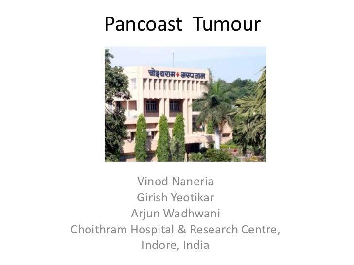 Pancoast Tumour           Vinod Naneria           Girish Yeotikar          Arjun WadhwaniChoithram Hospital & Research Cen...