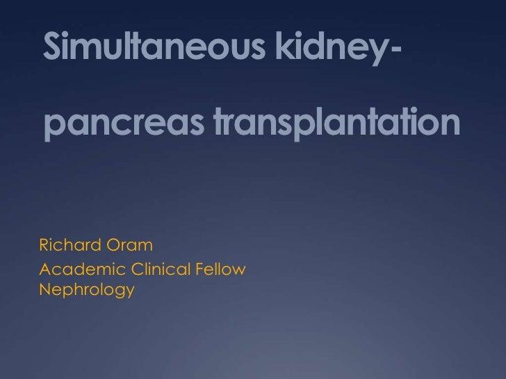 Simultaneous kidney-pancreas transplantationRichard OramAcademic Clinical FellowNephrology