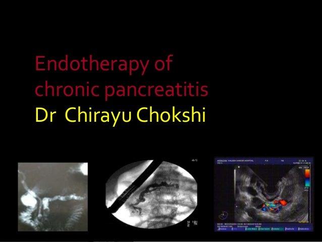Endotherapy ofchronic pancreatitisDr Chirayu Chokshi
