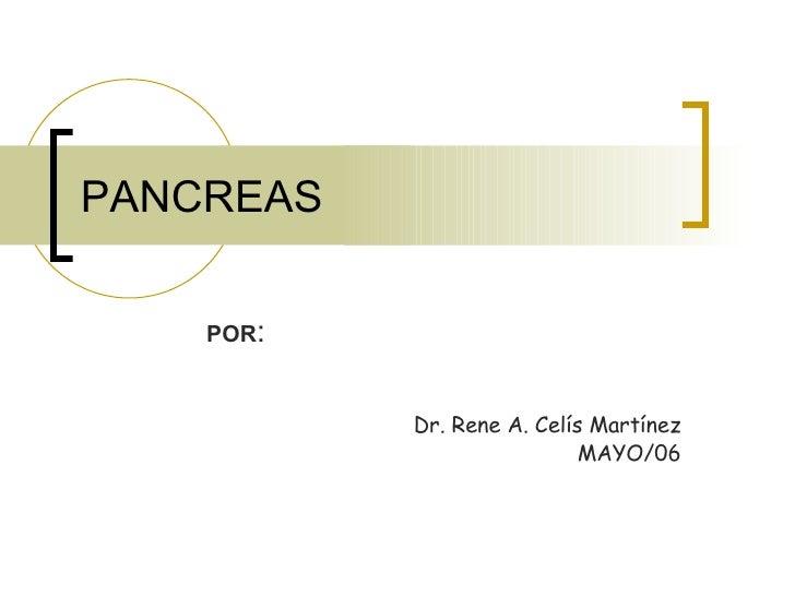 PANCREAS POR :  Dr. Rene A. Celís Martínez MAYO/06