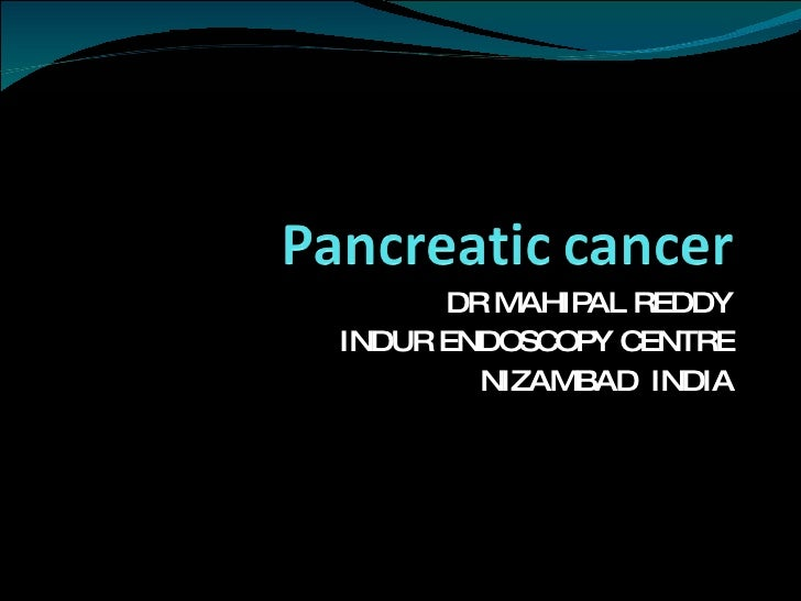 Pancreatic  Biliary Cancer by Dr Mahipal reddy