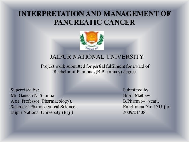 INTERPRETATION AND MANAGEMENT OF PANCREATIC CANCER  JAIPUR NATIONAL UNIVERSITY Project work submitted for partial fulfilme...