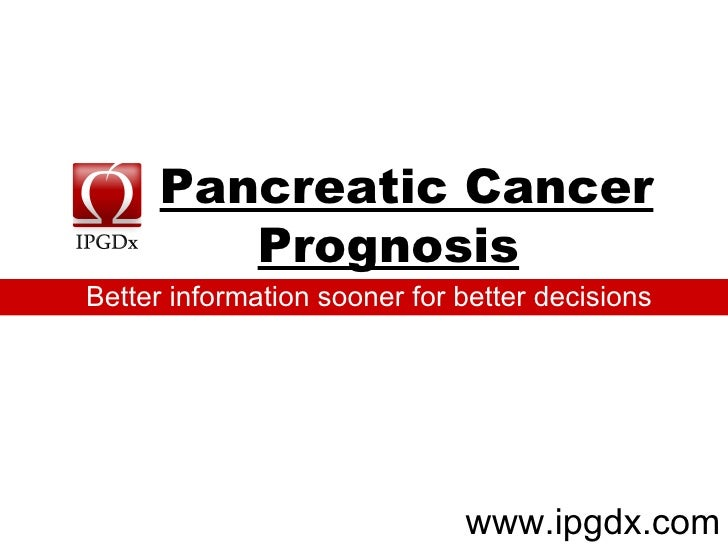 Pancreatic Cancer Prognosis     www.ipgdx.com Better information sooner for better decisions