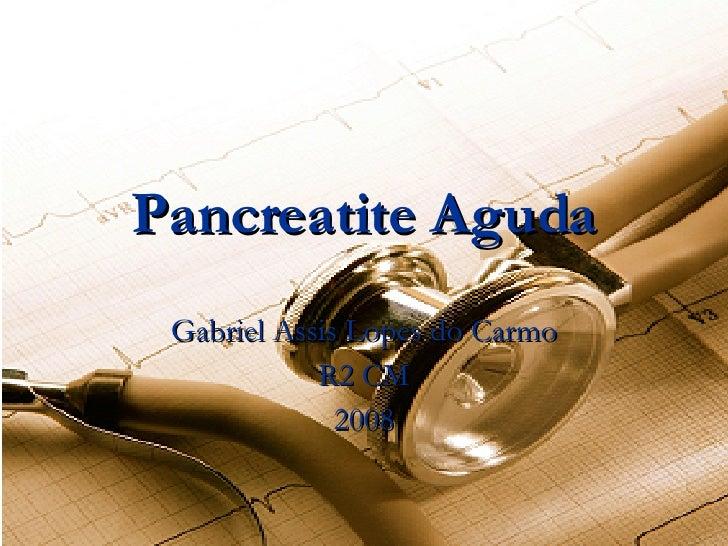 Pancreatite Aguda Gabriel Assis Lopes do Carmo R2 CM 2008