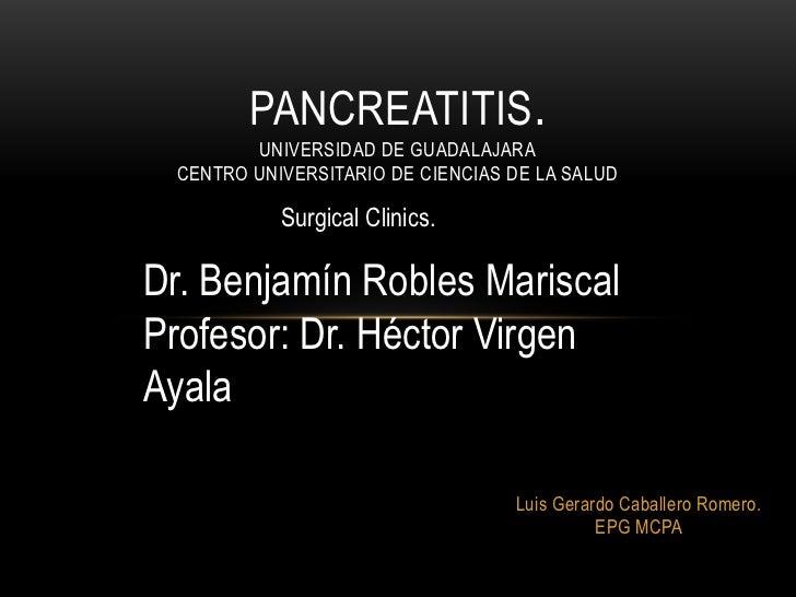 PANCREATITIS.        UNIVERSIDAD DE GUADALAJARA CENTRO UNIVERSITARIO DE CIENCIAS DE LA SALUD           Surgical Clinics.Dr...
