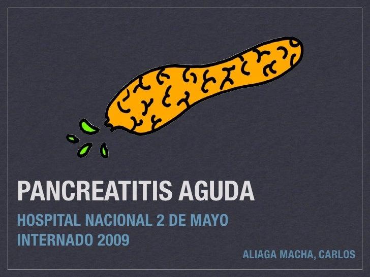 PANCREATITIS AGUDA HOSPITAL NACIONAL 2 DE MAYO INTERNADO 2009                               ALIAGA MACHA, CARLOS