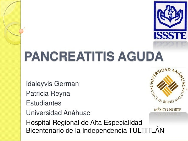 PANCREATITIS AGUDA Idaleyvis German Patricia Reyna Estudiantes Universidad Anáhuac Hospital Regional de Alta Especialidad ...