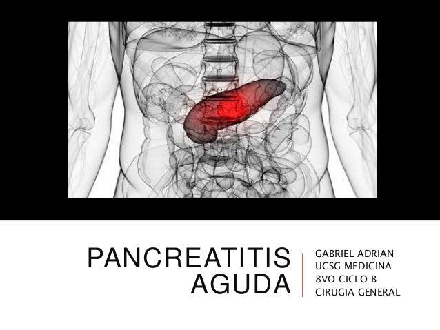 PANCREATITIS AGUDA GABRIEL ADRIAN UCSG MEDICINA 8VO CICLO B CIRUGIA GENERAL