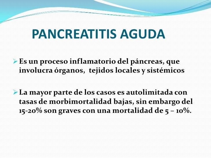 PANCREATITIS AGUDA<br /><ul><li>Es un proceso inflamatorio del páncreas, que involucra órganos,  tejidos locales y sistémicos