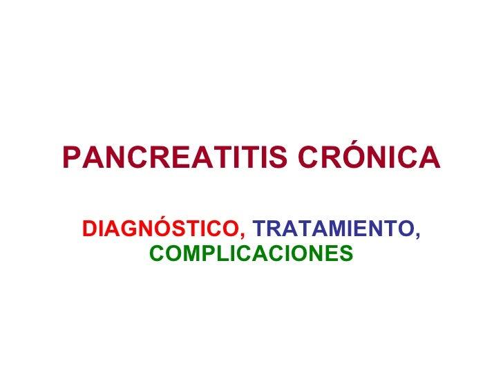 PANCREATITIS CRÓNICA DIAGNÓSTICO,   TRATAMIENTO,  COMPLICACIONES