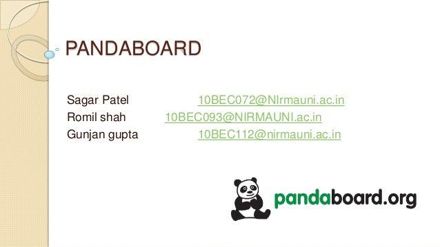 PANDABOARD Sagar Patel Romil shah Gunjan gupta  10BEC072@NIrmauni.ac.in 10BEC093@NIRMAUNI.ac.in 10BEC112@nirmauni.ac.in